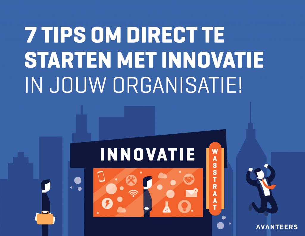 7 tips om direct te starten met innovatie in jouw organisatie